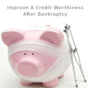 How To Improve A Credit Worthiness After Bankruptcy