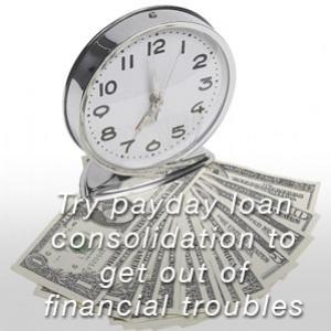 Try payday loan consolidation to get out of financial troubles