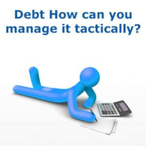 Debt: How can you manage it tactically?