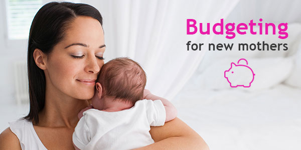 Budgeting for new mothers: Turn your baby into a blessing for your finances