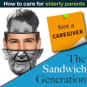 Sandwich generation dilemma: The ultimate guide to hire a caregiver for elderly parents